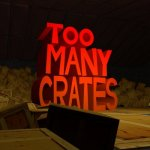 Too Many Crates!